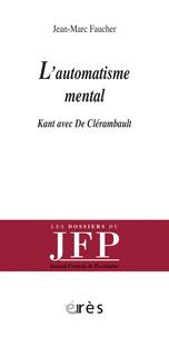 Jean-Marc Faucher - L'automatisme mental - Kant avec De Clérambault.