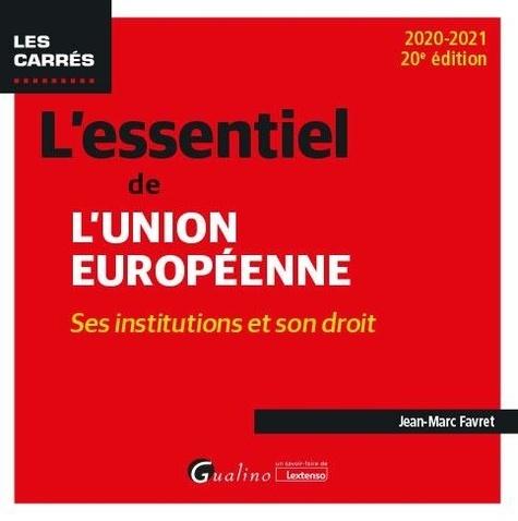 L'essentiel de l'Union européenne. Ses institutions et son droit  Edition 2020-2021