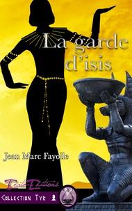 Jean-Marc Fayolle - La garde d'Isis.
