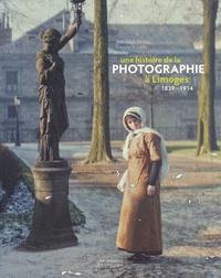 Jean-Marc Ferrer et Etienne Rouziès - Une histoire de la photographie à Limoges - 1839-1914.