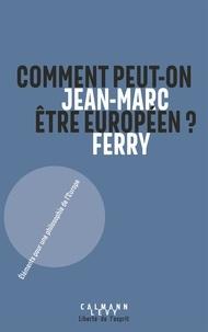 Jean-Marc Ferry - Comment peut-on être Européen ? - Eléments pour une philosophie de l'Europe.