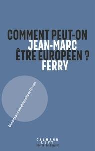 Jean-Marc Ferry - Comment peut-on être Européen ? - Éléments pour une philosophie de l'Europe.