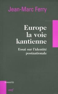Jean-Marc Ferry - Europe, la voie kantienne - Essai sur l'identité post-nationale.