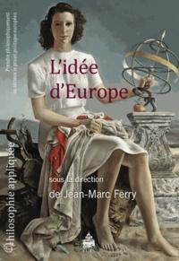Jean-Marc Ferry - L'idée d'Europe - Prendre philosophiquement au sérieux le projet politique européen.