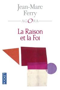 Jean-Marc Ferry - La Raison et la Foi - Une philosophie de la religion.
