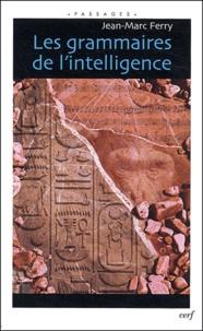 Les grammaires de l'intelligence - Jean-Marc Ferry |