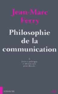 Deedr.fr PHILOSOPHIE DE LA COMMUNICATION. - Tome 2, Justice politique et démocratie procédurale Image