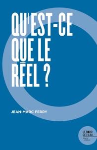 Jean-Marc Ferry - Qu'est-ce que le réel ?.
