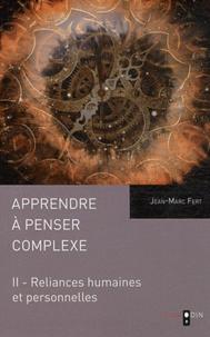Jean-Marc Fert - Apprendre à penser complexe - Tome 2, Reliances humaines et personnelles.