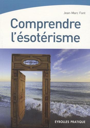 Jean-Marc Font - Comprendre l'ésotérisme.