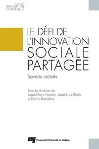 Jean-Marc Fontan et Juan-Luis Klein - Le défi de l'innovation sociale partagée - Savoirs croisés.