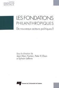 Jean-Marc Fontan et Peter R. Elson - Les fondations philanthropiques - De nouveaux acteurs politiques ?.