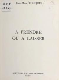 Jean-Marc Fouques - À prendre ou à laisser.