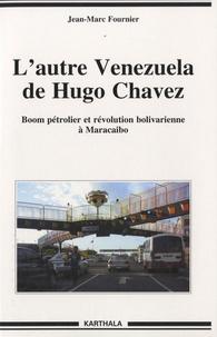 Jean-Marc Fournier - L'autre Venezuela de Hugo Chavez - Boom pétrolier et révolution bolivarienne à Maracaibo.
