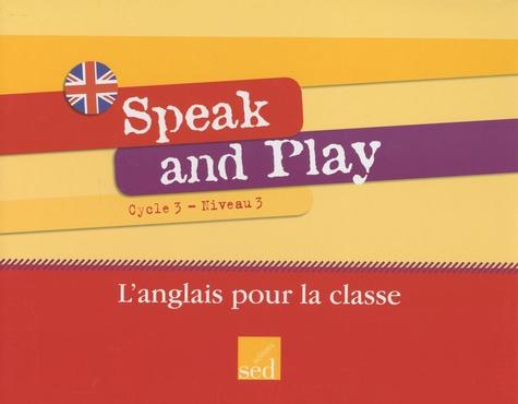 Jean-Marc Furgerot et Frédéric Houllier - Speak and Play Cycle 3 Niveau 3 - L'anglais pour la classe. 1 CD audio