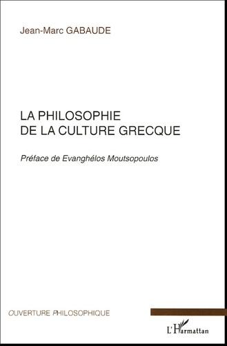 Jean-Marc Gabaude - La philosophie de la culture grecque.