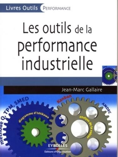 Jean-Marc Gallaire - Les outils de la performance industrielle.