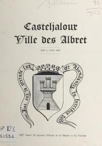 Jean-Marc Gallissaires et Dominique Gallissaires - Casteljaloux, ville des Albret, 1050 à juillet 1607.