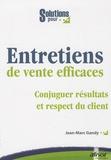 Jean-Marc Gandy - Entretiens de vente efficaces - Conjuguer résulats et respect du client.
