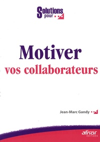Jean-Marc Gandy - Motiver vos collaborateurs.