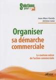 Jean-Marc Gandy et Jérôme Leau - Organiser sa démarche commerciale - Le couteau suisse de l'action commerciale.