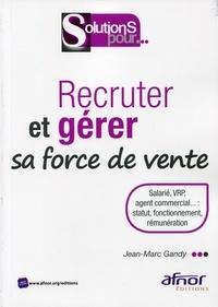 Recruter et gérer sa force de vente- Salarié, VRP, agent commercial... : statut, fonctionnement, rémunération - Jean-Marc Gandy |