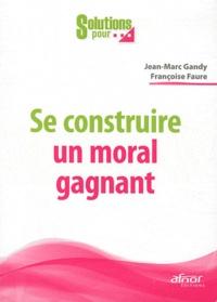 Jean-Marc Gandy et Françoise Faure - Se construire un moral gagnant.