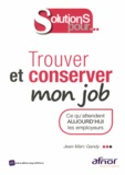 Jean-Marc Gandy - Trouver et conserver mon job - Ce qu'attendent aujourd'hui les employeurs.