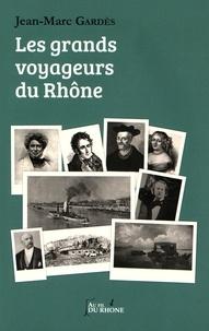 Jean-Marc Gardès - Les grands voyageurs du Rhône.