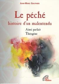 Jean-Marc Gauthier - Le péché, histoire d'un malentendu - Ainsi parlait Théogène.