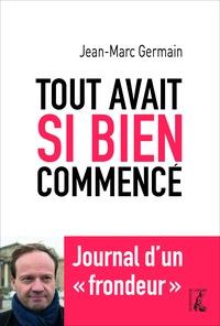 """Jean-Marc Germain - Tout avait si bien commencé - Journal d'un """"frondeur""""."""