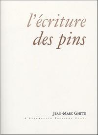 Jean-Marc Ghitti - L'écriture des pins.