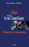Jean-Marc Ghitti - L'Etat et les liens familiaux - Mécanisme de la domination.
