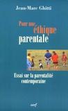 Jean-Marc Ghitti - Pour une éthique parentale - Essai sur la parentalité contemporaine.