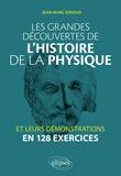 Jean-Marc Ginoux - Les grandes découvertes de l'histoire de la physique et leurs démonstrations en 128 exercices.