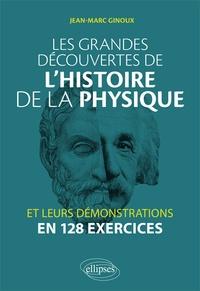 Les grandes découvertes de l'histoire de la physique et leurs démonstrations en 128 exercices - Jean-Marc Ginoux |