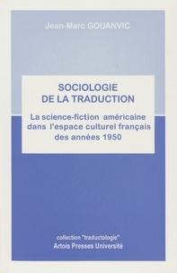 Jean-Marc Gouanvic - Sociologie de la traduction - La science-fiction américaine dans l'espace culturel français des années 1950.