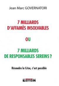 Jean-Marc Governatori - 7 milliards d'affamés insolvables ou 7 milliards de responsables sereins?.