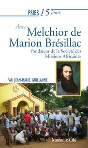 Jean-Marc Guillaume - Prier 15 jours avec melchior de marion bresillac - Fondateur de la Société des Missions Africaines.