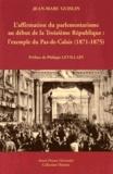 Jean-Marc Guislin - L'affirmation du parlementarisme au début de la Troisième République : l'exemple du Pas-de-Calais (1871-1875).