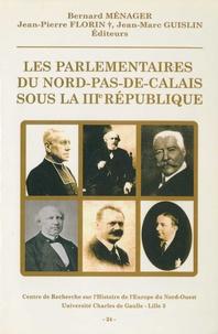 Jean-Marc Guislin et Jean-Pierre Florin - Les parlementaires du Nord-Pas-de-Calais sous la IIIe République.