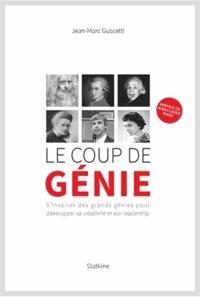 Jean-Marc Guscetti - Le coup de génie - S'inspirer des grands génies pour développer sa créativité et son leadership.