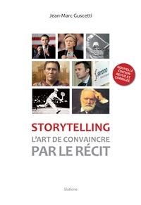 Jean-Marc Guscetti - Storytelling, l'art de convaincre par le récit.