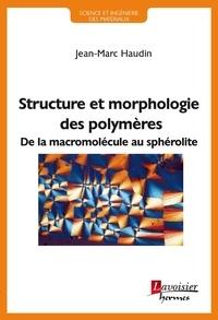 Jean-Marc Haudin - Structure et morphologie des polymères - De la macromolécule au sphérolite.