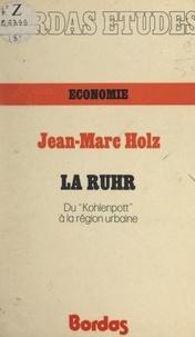 """Jean-Marc Holz - La Ruhr - Du """"Kohlenpott"""" à la région urbaine."""