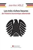 Jean-Marc Holz - Les très riches heures de l'histoire économique allemande.