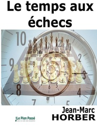 Jean-Marc Horber - Le temps aux échecs.