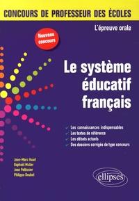 Jean-Marc Huart et Raphaël Muller - Le système éducatif français - L'épreuve orale concours de professeur des écoles.