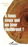 Jean-Marc Huguet - A tous ceux qui un jour vieilliront !.