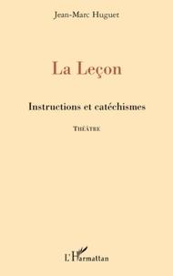 Jean-Marc Huguet - La Leçon - Instructions et catéchismes.
